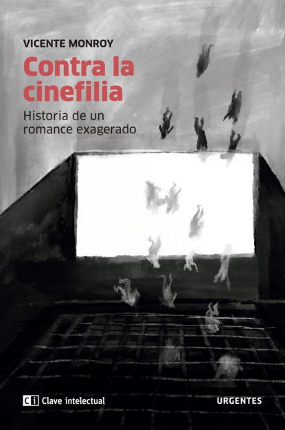 Фото - Vicente Monroy Contra la cinefilia pedro a piedras monroy la siega del olvido