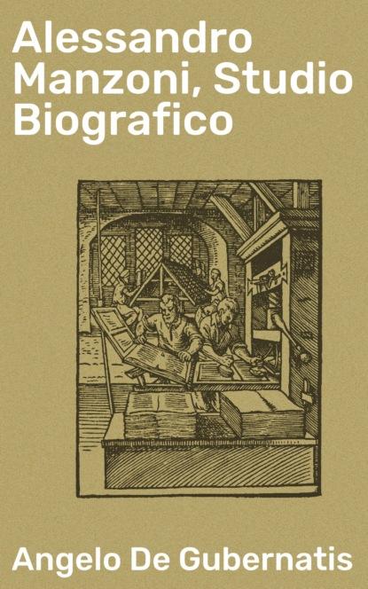 Angelo De Gubernatis Alessandro Manzoni, Studio Biografico фото