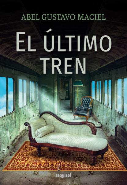 Abel Gustavo Maciel El último tren