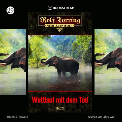 Фото - Thomas Ostwald Wettlauf mit dem Tod - Rolf Torring - Neue Abenteuer, Folge 29 (Ungekürzt) jan zenker sunuf chat mit dem tod ungekürzt