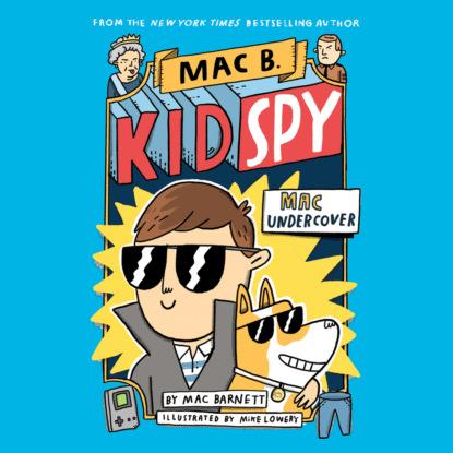 Mac Barnett Mac Undercover - Mac B., Kid Spy, Book 1 (Unabridged)