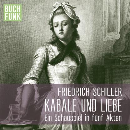 Friedrich Schiller Kabale und Liebe (Ungekürzt)