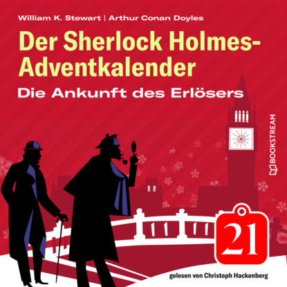 Sir Arthur Conan Doyle Die Ankunft des Erlösers - Der Sherlock Holmes-Adventkalender, Folge 21 (Ungekürzt) недорого