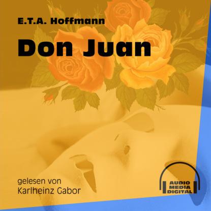 Ernst Theodor Amadeus Hoffmann Don Juan (Ungekürzt) hoffmann e t don juan