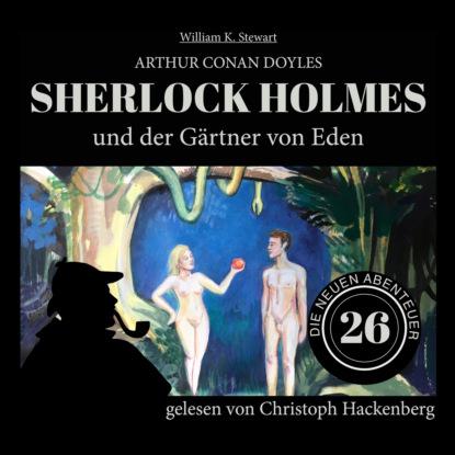 Фото - Sir Arthur Conan Doyle Sherlock Holmes und der Gärtner von Eden - Die neuen Abenteuer, Folge 26 (Ungekürzt) sir arthur conan doyle sherlock holmes und der zorn zarathustras die neuen abenteuer folge 21 ungekürzt