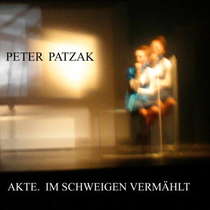Peter Patzak Akte. Im Schweigen vermählt (Ungekürzt) peter patzak akte im schweigen vermählt ungekürzt