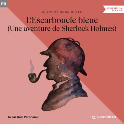 Фото - Sir Arthur Conan Doyle L'Escarboucle bleue - Une aventure de Sherlock Holmes (Version intégrale) lause christian 24 heures en bretagne une journee une aventure