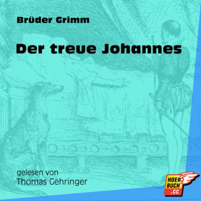 Brüder Grimm Der treue Johannes (Ungekürzt) недорого