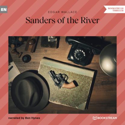 Edgar Wallace Sanders of the River (Unabridged) edgar wallace sanders of the river
