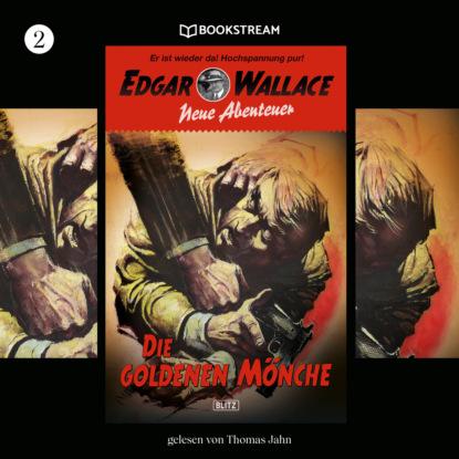 Die goldenen M?nche - Edgar Wallace - Neue Abenteuer, Band 2 (Ungek?rzt)