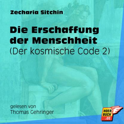 Zecharia Sitchin Der kosmische Code, Teil 2: Die Erschaffung der Menschheit (Ungekürzt) недорого
