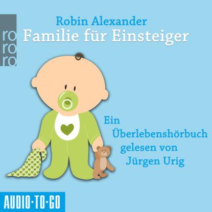 Robin Alexander Familie für Einsteiger (Ungekürzt) anna malou mönchsweg für einsteiger