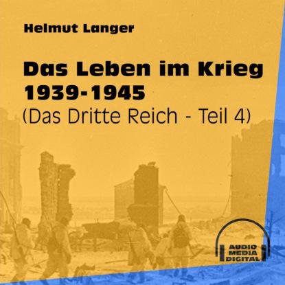 Фото - Helmut Langer Das Leben im Krieg 1939-1945 - Das Dritte Reich, Teil 4 (Ungekürzt) helmut langer machtübernahme bis zum einmarsch in böhmen 1933 1939 das dritte reich teil 1 ungekürzt