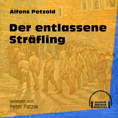 Фото - Alfons Petzold Der entlassene Sträfling (Ungekürzt) alfons petzold lina berger ungekürzt