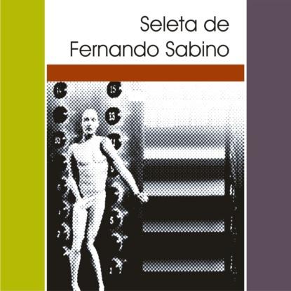 Фото - Fernando Sabino Seleta de Fernando Sabino (Integral) fernando mansilla relatos faunescos
