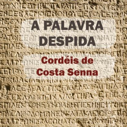 A palavra despida - Cordéis de Costa Senna (Integral)