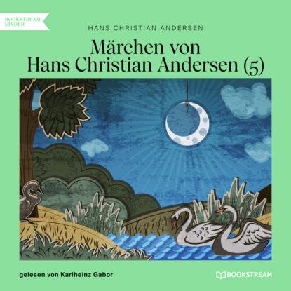 Hans Christian Andersen Märchen von Hans Christian Andersen 5 (Ungekürzt) недорого