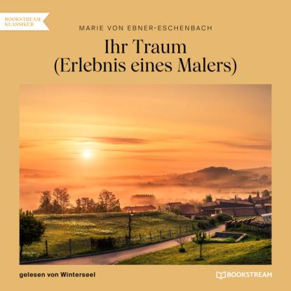 Фото - Marie von Ebner-Eschenbach Ihr Traum - Erlebnis eines Malers (Ungekürzt) marie von ebner eschenbach der muff ungekürzt