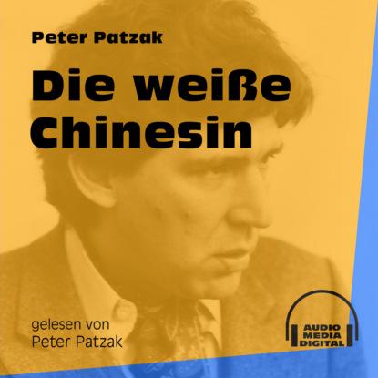 Фото - Peter Patzak Die weiße Chinesin (Ungekürzt) peter patzak zwei flaschen ungekürzt