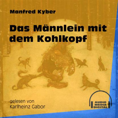 Manfred Kyber Das Männlein mit dem Kohlkopf (Ungekürzt) natascha battus versöhnt mit mir das kleine hörbuch mit deinem inneren kind ungekürzt