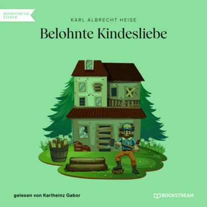 Фото - Karl Albrecht Heise Belohnte Kindesliebe (Ungekürzt) karl albrecht heise list geht über gewalt ungekürzt