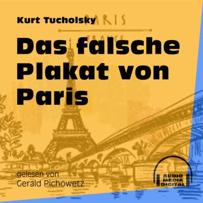 Kurt Tucholsky Das falsche Plakat von Paris (Ungekürzt) kurt tucholsky die kunst falsch zu reisen ungekürzt