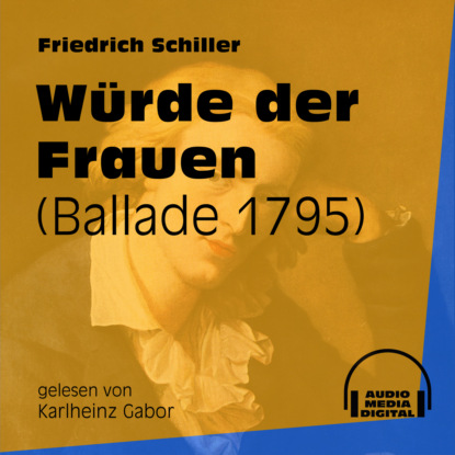 W?rde der Frauen - Ballade 1795 (Ungek?rzt)