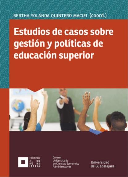 Bertha Yolanda Quintero Maciel Estudios de casos sobre gestión y políticas de educación superior sineace explicación de estándares del modelo de acreditación de programas de estudios de educación superior universitaria