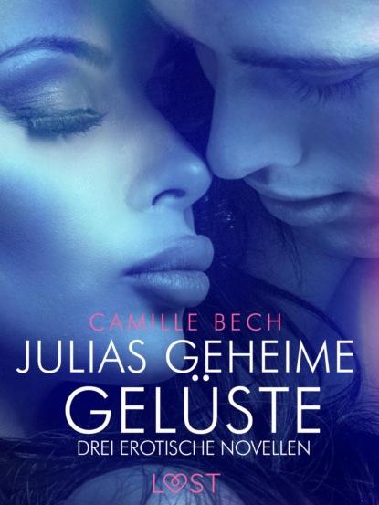 Camille Bech Julias geheime Gelüste – Drei erotische Novellen camille bech keine wie sie – zwei erotische novellen