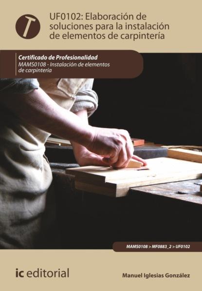 Фото - Manuel Iglesias González Elaboración de soluciones para la instalación de elementos de carpintería. MAMS0108 manuel fernández y gonzález el manco de lepanto episodio de la vida del príncipe de los ingenios miguel de cervantes saavedra