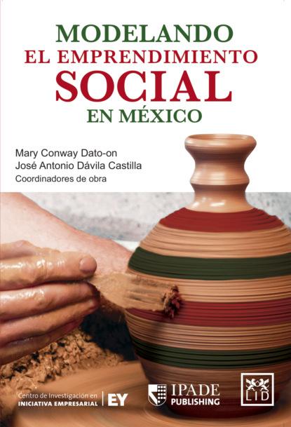 Группа авторов Modelando el emprendimiento social en México ariel bededetti marketing en redes sociales detrás de escena