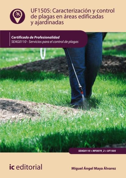 Miguel Ángel Maya Álvarez Caracterización y control de plagas en áreas edificadas y ajardinadas. SEAG0110 недорого