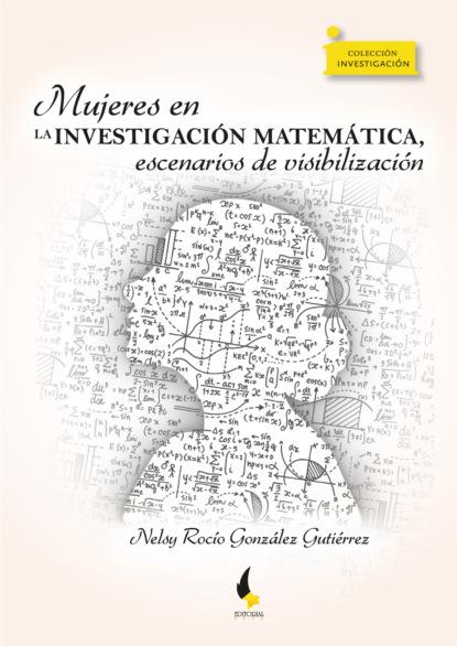 Nelsy Rocío González Gutiérrez Mujeres en la investigación matemática, escenarios de visibilización ricardo pedernera aplicación de la matemáticas a la realidad