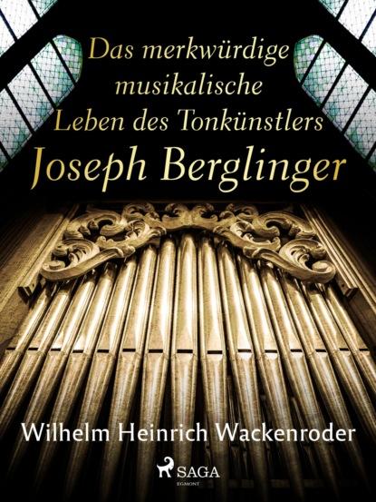 Wilhelm Heinrich Wackenroder Das merkwürdige musikalische Leben des Tonkünstlers Joseph Berglinger недорого