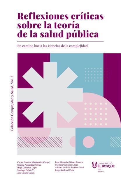 Carlos Eduardo Maldonado Reflexiones críticas sobre la teoría de la salud pública juan eduardo guerrero espinel cuidemos la salud y la vida