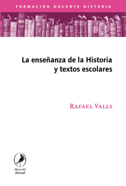 Rafael Valls La enseñanza de la historia y los textos escolares angélica basulto castillo aproximación a los estudios globales actores y estrategias