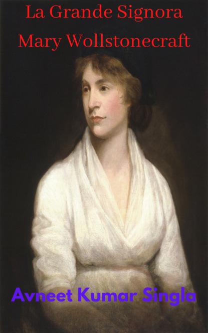 Avneet Kumar Singla La Grande Signora Mary Wollstonecraft