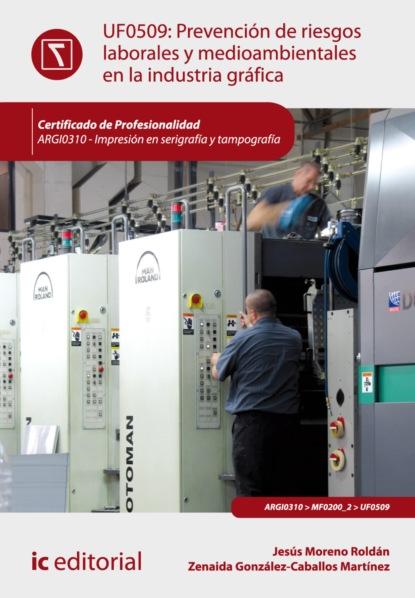 Jesús Moreno Roldán Prevención de riesgos laborales y medioambientales en la industria gráfica. ARGI0310 antonio josé díaz román mantenimiento seguridad y tratamiento de los residuos en la impresión digital argi0209
