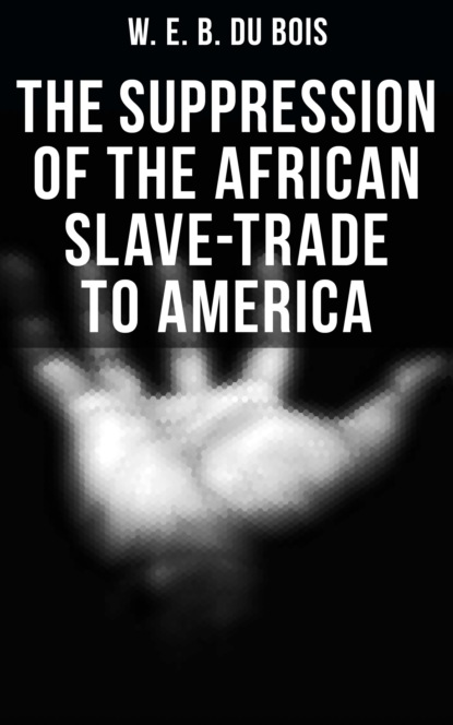W. E. B. Du Bois The Suppression of the African Slave-Trade to America w e b du bois du bois the gift of black folk to america
