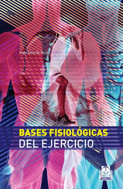 Фото - Nelio Eduardo Bazán Bases fisiológicas del ejercicio m r beauchamp dinámicas de grupo en el ejercicio y en la psicología del deporte