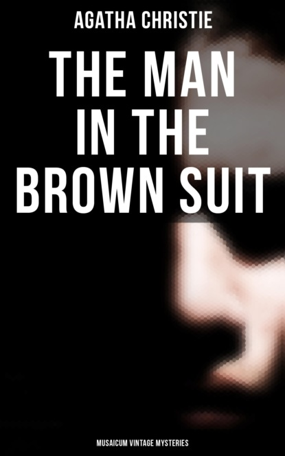 The Man in the Brown Suit (Musaicum Vintage Mysteries)