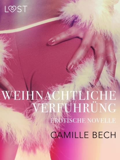 Camille Bech Weihnachtliche Verführung: Erotische Novelle camille bech heiße wasserspiele erotische novelle