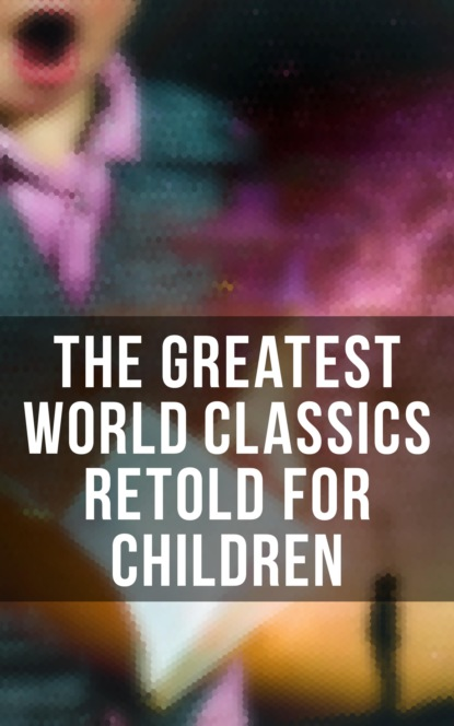 The Greatest World Classics Retold for Children
