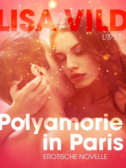 Lisa Vild Polyamorie in Paris: Erotische Novelle недорого