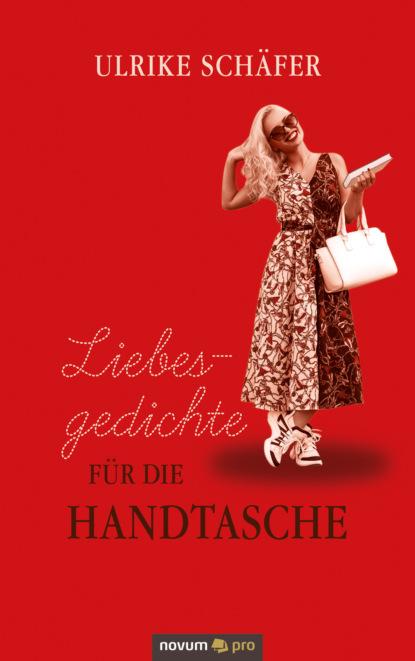 Ulrike Schäfer Liebesgedichte für die Handtasche ulrike schäfer liebesgedichte für die handtasche