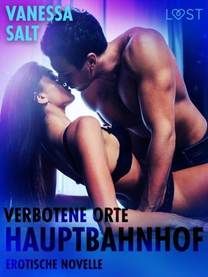 Vanessa Salt Verbotene Orte - Hauptbahnhof: Erotische Novelle vanessa salt all inclusive bekenntnisse eines callboys 6 erotische novelle
