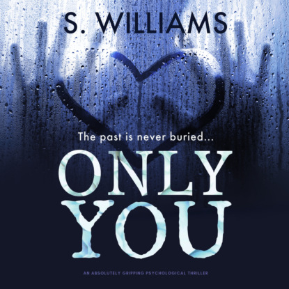S. J. Williams Only You - an absolutely gripping psychological thriller (Unabridged) недорого