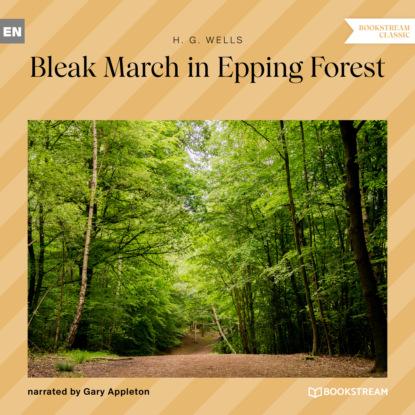 Bleak March in Epping Forest (Unabridged)