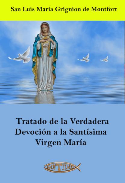 Фото - San Luis María Grignion de Montfort Tratado de la Verdadera Devoción a la Santísima Virgen María león plascencia ñol tratado de la infidelidad