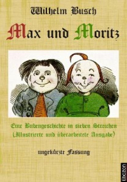 Вильгельм Буш Max und Moritz: Eine Bubengeschichte in sieben Streichen недорого